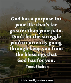 God has a purpose for your life that's far greater than your ...