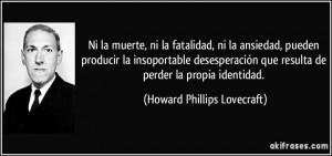 ... que resulta de perder la propia identidad. (Howard Phillips Lovecraft
