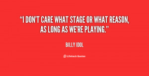 File Name : quote-Billy-Idol-i-dont-care-what-stage-or-what-18396.png ...