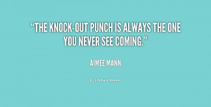 The knock-out punch is always the one you never see coming.""