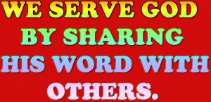 We Serve God By Sharing His Word With Others. photo ...