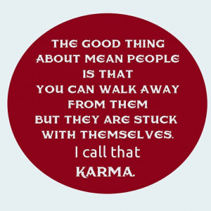 karma and mean people | The good thing about mean people is that you ...