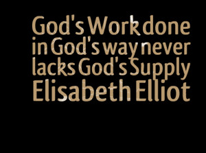 Quotes Picture: god's work done in god's way never lacks god's supply ...