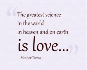 ... Science In the World In Heaven and on Earth Is Love ~ Earth Quote