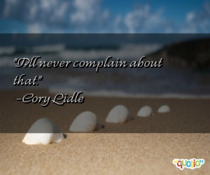 ll never complain about that. -Cory Lidle