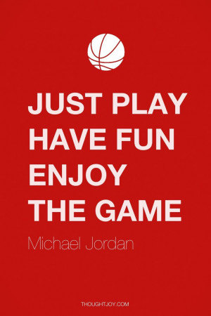 """play. Have fun. Enjoy the game."""" — Michael Jordan #quote #quotes ..."""