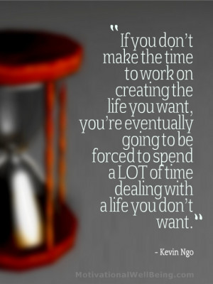 the life you want, you're eventually going to be forced to spend ...