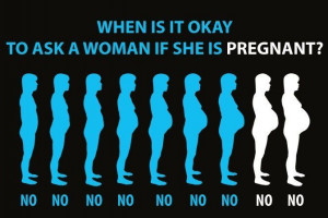 When is it okay to ask a woman if she is pregnant?