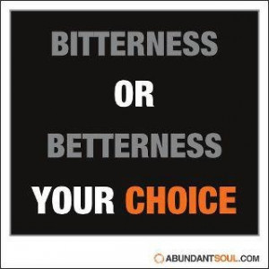 Bitterness or Betterness: Your Choice