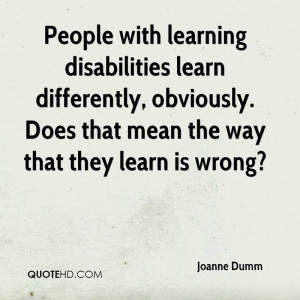 People with learning disabilities learn differently, obviously. Does ...