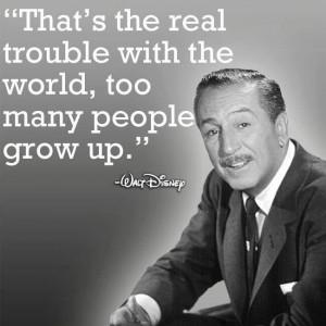 Too many peole grow up - Walt Disney