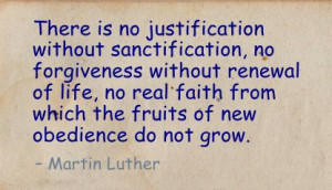There Is No Justification without Sanctification ~ Faith Quote
