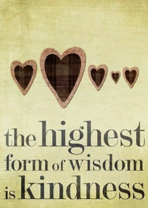 Kindness the highest form of wisdom