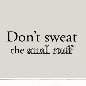 Home > Vinyl Wall Quotes > Don't Sweat the Small Stuff Quote Wall ...