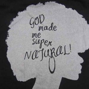 """God Made Me Super Natural."""""""