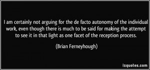 am certainly not arguing for the de facto autonomy of the individual ...