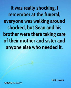 It was really shocking. I remember at the funeral, everyone was ...
