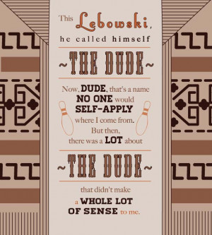 The Big Lebowski Quotes The big lebowski has so many