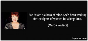 Eve Ensler is a hero of mine. She's been working for the rights of ...