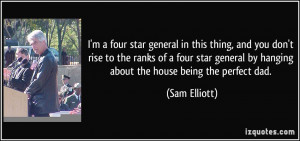 ... star general by hanging about the house being the perfect dad. - Sam