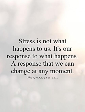 Why Not Us Quot Stress Is Not What Happens To Us . It