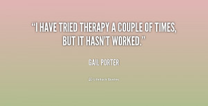 have tried therapy a couple of times, but it hasn't worked.""