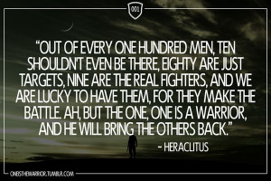 "... one is a warrior, and he will bring the others back."" - Heraclitus"