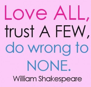 ... ventured nothing gain love all love all trust a few do wrong to none