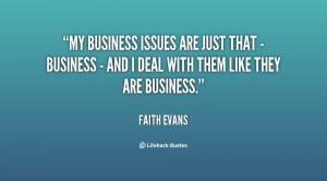 My business issues are just that - business - and I deal with them ...