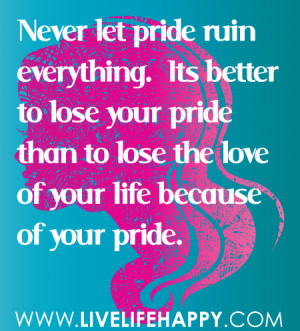 ... to-lose-your-pride-than-to-lose-the-love-of-your-life-because-of-your