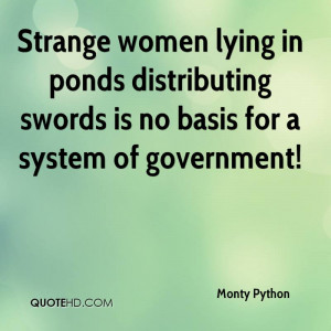Strange women lying in ponds distributing swords is no basis for a ...
