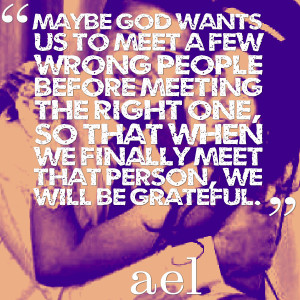 Quotes Picture: maybe god wants us to meet a few wrong people before ...