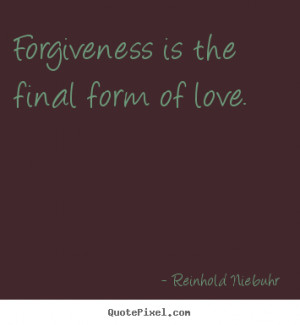 Reinhold Niebuhr picture quotes - Forgiveness is the final form of ...