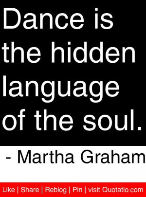 Dance is the hidden language of the soul. - Martha Graham #quotes # ...