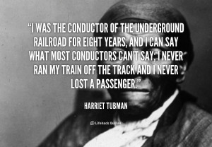 Harriet Tubman Underground Railroad Quotes