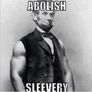 Abroham Lincoln just abolished sleevery