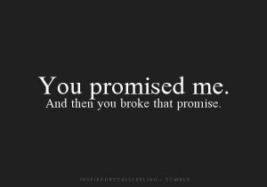 babe you promised me so much i trusted everything you said but now i ...