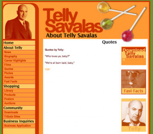 Here's a page devoted to Telly Savalas quotes. Sadly there's only ...