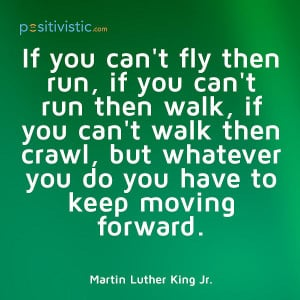 on moving forward: quote advice motivation fly run walk crawl progress ...