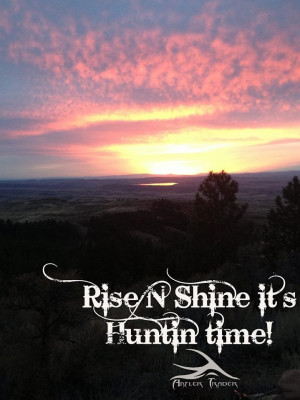Rise n shine its hunting time | hunting | hunting quotes | photography ...