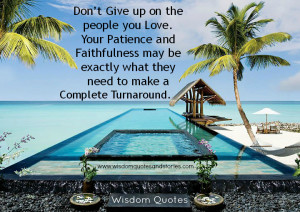 Don't give up on the people you love. Your patience and faithfulness ...