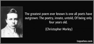 greatest poem ever known Is one all poets have outgrown: The poetry ...