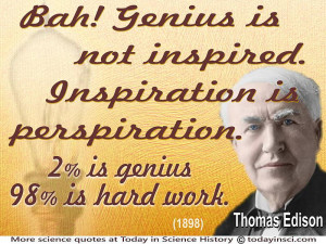 """Thomas Edison - """"Genius is not inspired. Inspiration is perspiration ..."""