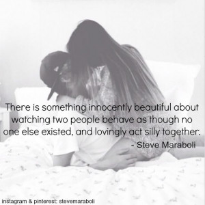 ... else existed, and lovingly act silly together. - Steve Maraboli #quote