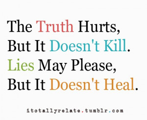 ... , people ignore the truth, trust the lies, and gets hurt in the end