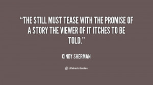 The still must tease with the promise of a story the viewer of it ...