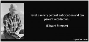 ... percent anticipation and ten percent recollection. - Edward Streeter