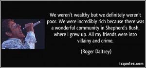 We weren't wealthy but we definitely weren't poor. We were incredibly ...