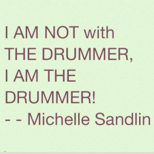 Drummer Quote - by Michelle Sandlin