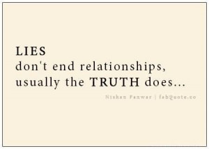 Lies Don't End Relationships, Usually The Truth Does.